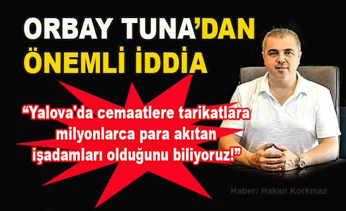 Orbay Tuna'dan Yalova'da cemaat ve tarikatlara milyonlar akıtılıyor iddiası