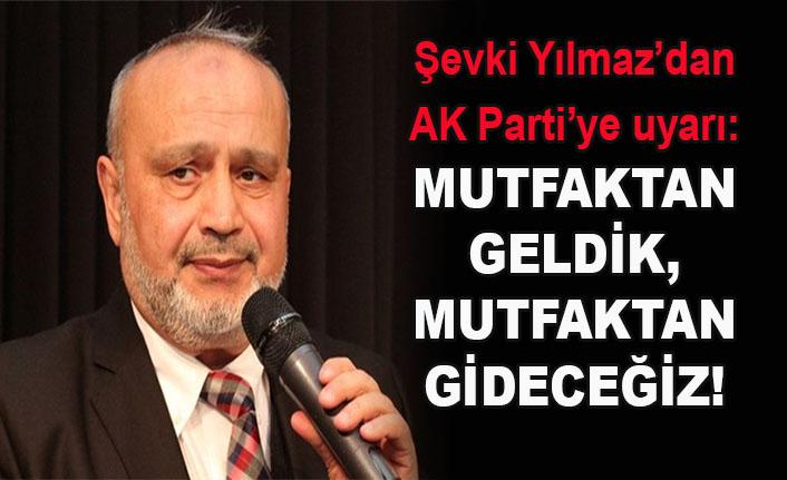 Şevki Yılmaz'dan AK Parti'ye uyarı: Mutfaktan geldik, mutfaktan gideceğiz!