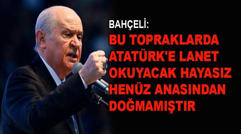 Bahçeli: Atatürk'e hakaret ve hıyanet,...