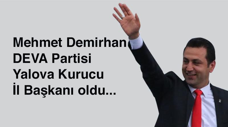 Mehmet Demirhan, Deva Partisi Yalova Kurucu İl Başkanı oldu