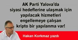 AK Parti Yalova'daki kripto yapılanma... Hakan Korkmaz yazdı