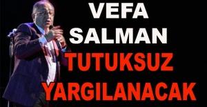 Vefa Salman tutuksuz yargılanacak