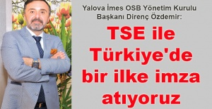 Direnç Özdemir: TSE ile Türkiye'de bir ilke imza atıyoruz