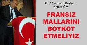 bNamık Öz: Fransız mallarını boykot.../b
