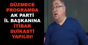 Hakan Korkmaz yazdı... Düzmece programda AK Parti İl Başkanına itibar suikasti yapıldı!