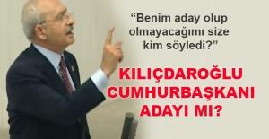 Kılıçdaroğlu Cumhurbaşkanı adayı mı?
