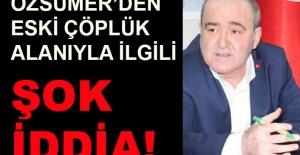 Ahmet Özsümer'den eski çöplük alanıyla ilgili şok iddia!