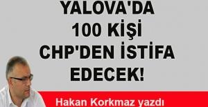 Hakan Korkmaz yazdı... Yalova'da 100 kişi CHP'den istifa edecek!