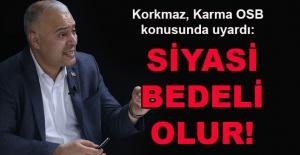 Hakan Korkmaz, Karma OSB konusunda uyardı: Siyasi bedeli olur!