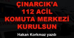 Hakan Korkmaz yazdı... Çınarcık'a 112 Acil Komuta Merkezi kurulsun