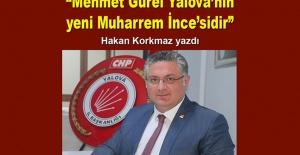Hakan Korkmaz yazdı... Mehmet Gürel Yalova'nın yeni Muharrem İnce'sidir