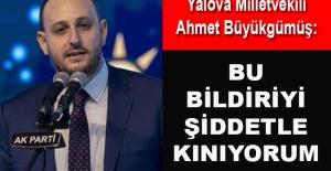 Ahmet Büyükgümüş: Bu bildiriyi şiddetle kınıyorum
