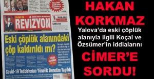 Hakan Korkmaz, Yalova'da eski çöplük alanıyla ilgili iddiaları CİMER'e sordu!