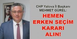 Mehmet Gürel: Hemen erken seçim kararı alın!
