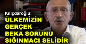 Kılıçdaroğlu: Ülkemizin gerçek beka sorunu sığınmacı selidir