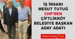 bMesut Tutuğ, CHP#039;den Çiftlikköy.../b