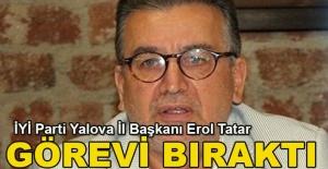 İYİ Parti Yalova İl Başkanı Erol Tatar görevi bıraktı
