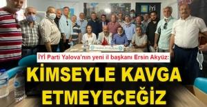 İYİ Parti Yalova'nın yeni il başkanı Ersin Akyüz: Kimseyle kavga etmeyeceğiz