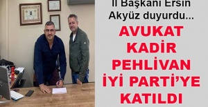 İl Başkanı Ersin Akyüz duyurdu... Avukat Kadir Pehlivan İYİ Parti'ye katıldı