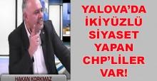 Hakan Korkmaz: Yalova'da ikiyüzlü siyaset yapan CHP'liler var!