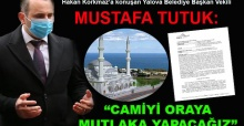 Hakan Korkmaz'a konuşan Mustafa Tutuk: Camiyi oraya mutlaka yapacağız