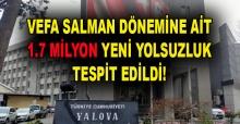 Vefa Salman dönemine ait 1.7 milyon yeni yolsuzluk tespit edildi!
