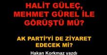 Halit Güleç, Mehmet Gürel ile görüştü mü? AK Parti'yi de ziyaret edecek mi?